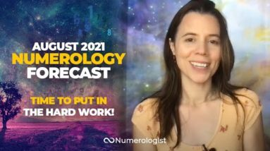 August 2021 Numerology Forecast: Why You'll Actually Enjoy Working Hard This Month