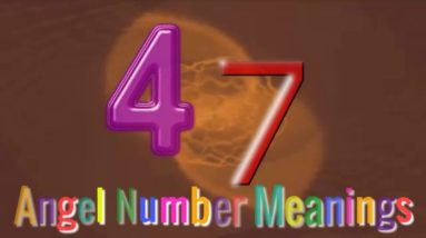 Angel Number 47 – Meaning and Symbolism